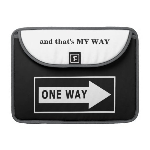 One Way. And that's MY WAY Sleeves For MacBook Pro