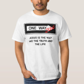 One Way - Jesus is the Way the Truth and the Life Tee Shirt