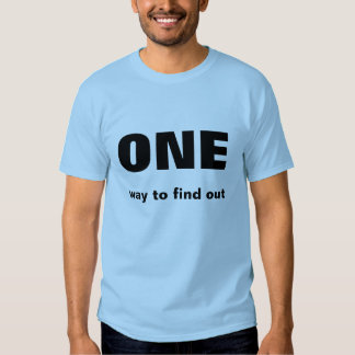 One way to find out tee shirt