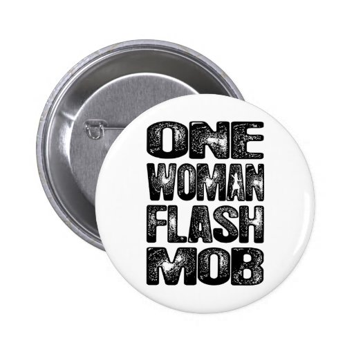 One Woman Flash Mob Pinback Buttons