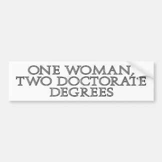 One woman, two doctorate degrees bumper sticker