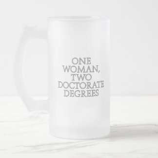 One woman, two doctorate degrees frosted glass beer mug