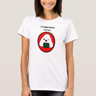 Onigiri - I'm happy because I eat rice. T-Shirt
