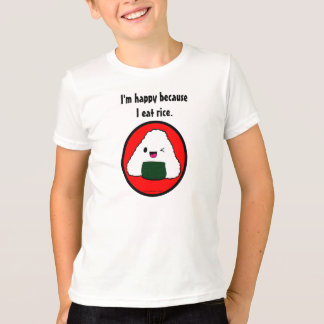Onigiri - I'm happy because I eat rice. T-Shirt