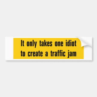 Only 1 idiot to create a traffic jam bumper sticker
