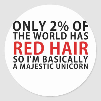 Only 2% of the World has Red Hair so Im Basically Classic Round Sticker