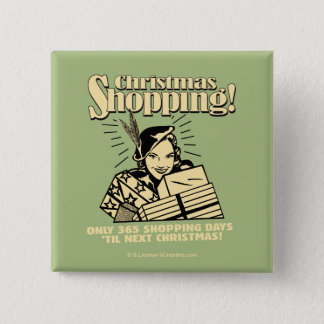 Only 365 Shopping Days 'Til Next Christmas Pinback Button