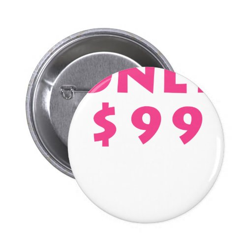 Only $99 pinback button