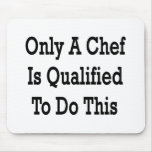 Only A Chef Is Qualified To Do This Mouse Pad
