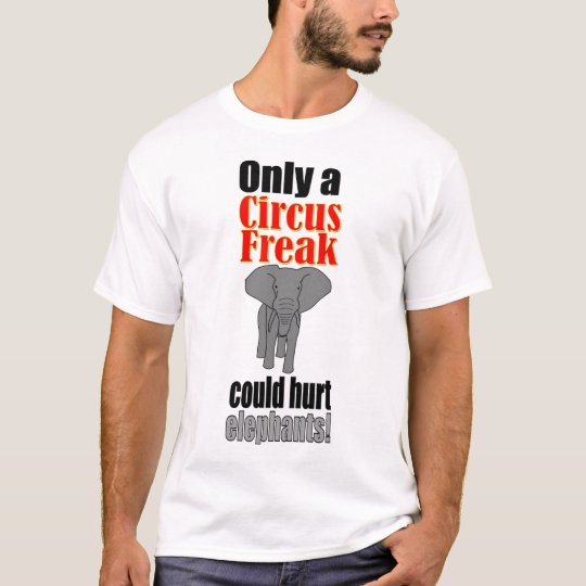 Only a Circus Freak Could Hurt Elephants! T-Shirt