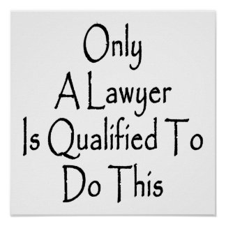 Only A Lawyer Is Qualified To Do This Print