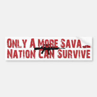 Only a more savage nation can survive - Gun rights Bumper Sticker
