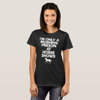 Only a Morning Person at Horse Shows Rider T-Shirt