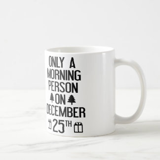 Only A Morning Person On December 25th Coffee Mug
