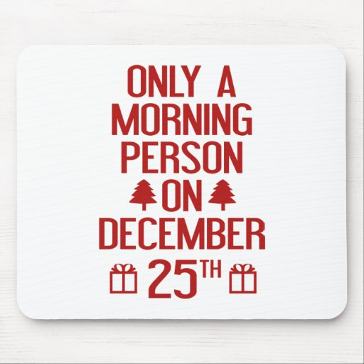 Only A Morning Person On December 25th Mouse Pads