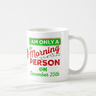 Only A Morning Person On December 25th Mugs
