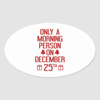 Only A Morning Person On December 25th Oval Sticker