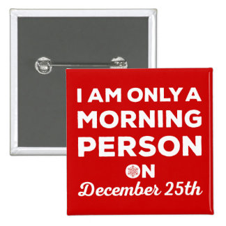 Only A Morning Person On December 25th Pinback Button