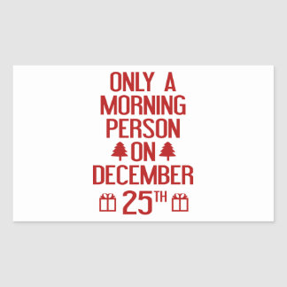 Only A Morning Person On December 25th Stickers