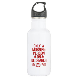 Only A Morning Person On December 25th Water Bottle