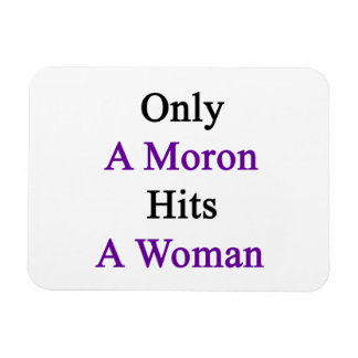 Only A Moron Hits A Woman Rectangular Photo Magnet