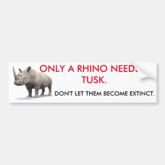 Only A Rhino Needs A Tusk Bumper Sticker