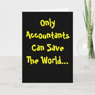 Only Accountants Can Save The World! profound and funny card