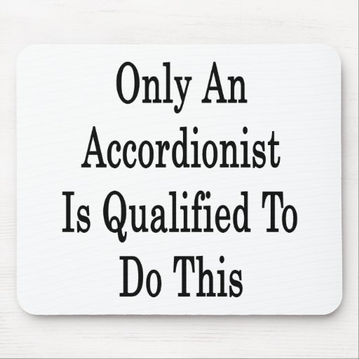 Only An Accordionist Is Qualified To Do This Mousepad