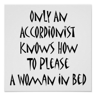 Only An Accordionist Knows How To Please A Woman I Print