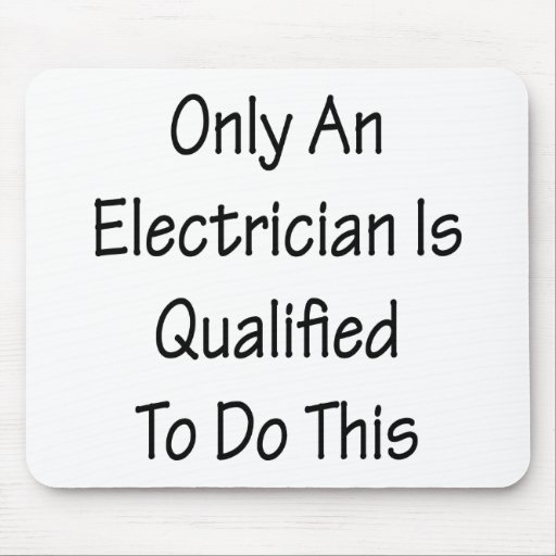 Only An Electrician Is Qualified To Do This Mouse Pad