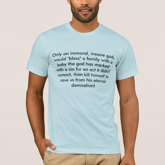 Only an immoral, insane god....men's t-shirt