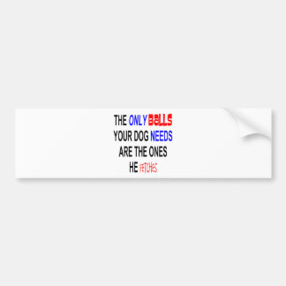 ONLY BALLS NEEDED FETCHED FUNNY.png Bumper Sticker