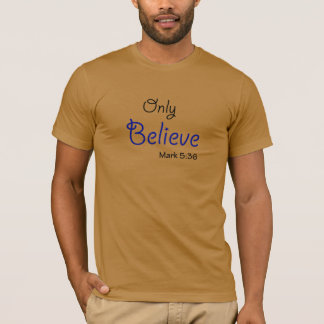 Only Believe T-Shirt