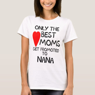Only Best Moms get promoted to Nana T-Shirts
