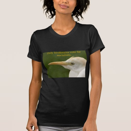 Only Birdbrains Vote for Socialists! T-Shirt