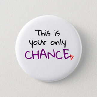 Only chance badge! pinback button
