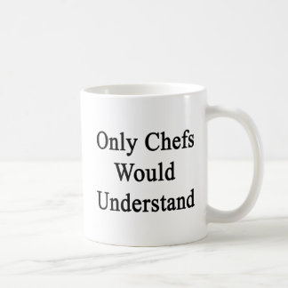 Only Chefs Would Understand Coffee Mug