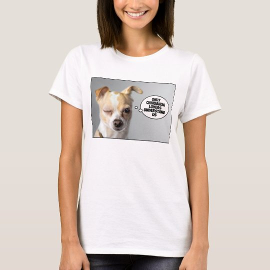 """Only Chihuahua Lovers Understand Us"" TShirt"