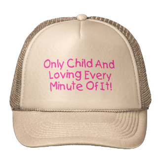 Only Child And Loving Every Minute Of It (pink) Trucker Hat