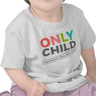 Only Child Expiration Date [Your Date] T Shirt