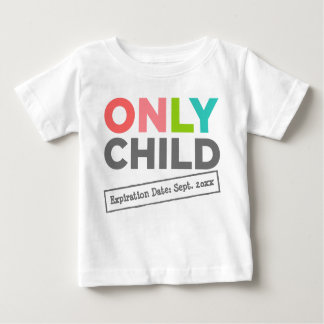 Only Child Expiration Date [Your Date] Tshirt