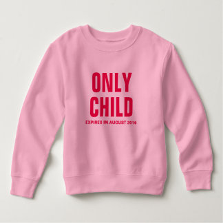 Only Child Expires in August 2016 - Customizable Sweatshirt