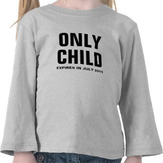 Only Child Expires in July 2015 - Customizable T Shirt