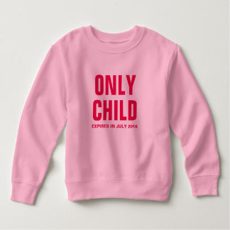 Only Child Expires in July 2016 - Customizable Toddler Sweatshirt