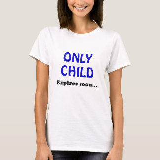 Only Child Expires Soon T-Shirt