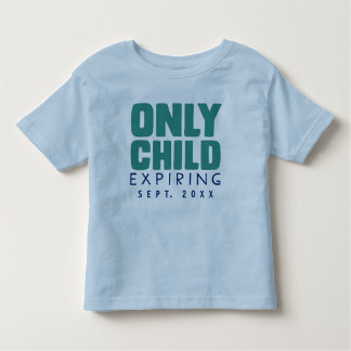 ONLY CHILD Expiring [YOUR DATE HERE] Tee Shirts