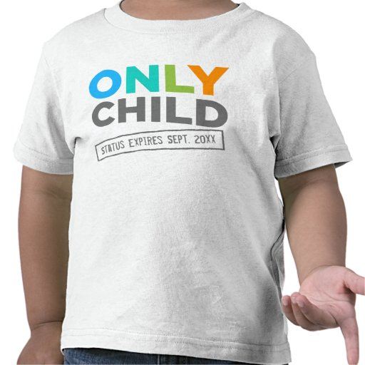 Only Child Status Expires [Your Date] Tshirts