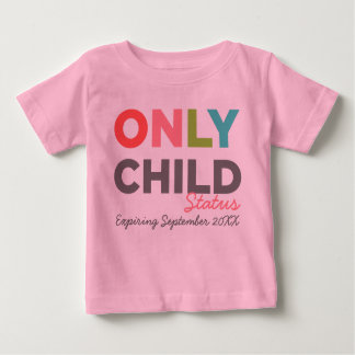 ONLY CHILD Status Expiring [Your Date Here] Baby T-Shirt