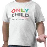 ONLY CHILD Status Expiring [Your Date Here] Tee Shirt