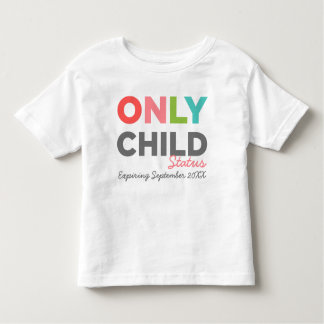 ONLY CHILD Status Expiring [Your Date Here] T Shirts